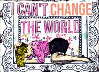 Can't change the world